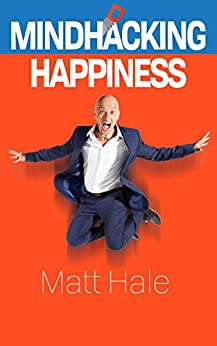 Mindhacking Happiness by [Hale, Matt]