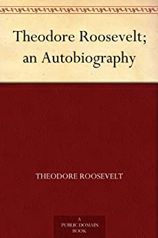 Theodore Roosevelt; an Autobiography by [Roosevelt, Theodore]