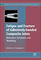 Fatigue and Fracture of Adhesively-Bonded Composite Joints (Woodhead Publishing Series in Composites)
