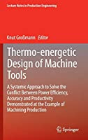 Thermo-energetic Design of Machine Tools: A Systemic Approach to Solve the Conflict Between Power Efficiency, Accuracy and Productivity Demonstrated at the Example of Machining Production (Lecture Notes in Production Engineering)
