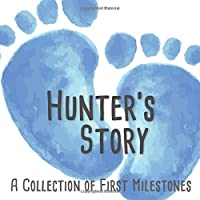 Hunter's Story - A Collection of First Milestones: First Five Year Baby Memory Book - The Personalized Baby Keepsake Book to Fill Out, Add Photos to and Design Yourself