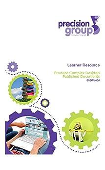 Produce Complex Desktop Published Documents: BSBITU404 by [(Australia) Pty Ltd, Precision Group]