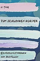111 Tage zum schlanken Koerper - Ernaehrungstagebuch zum Ausfuellen: Abnehmtagebuch zum Ausfuellen | Fuer alle Ernaehrungsformen | Motivationssprueche | Habit-Tracker fuer Schlaf und Wasser | Tagebuch
