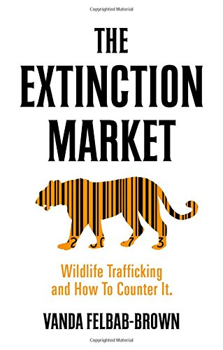 Download The Extinction Market: Wildlife Trafficking and How to Counter It 0190855118