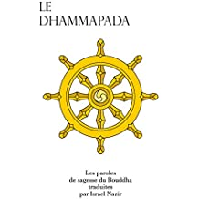LE DHAMMAPADA: Les dits du Bouddha, les paroles de l'Eveillé (spiritualité t. 1) (French Edition)