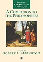A Companion to the Philosophers (Blackwell Companions to Philosophy)