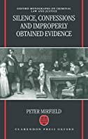 Silence, Confessions and Improperly Obtained Evidence (Oxford Monographs on Criminal Law & Justice)