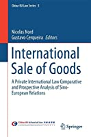 International Sale of Goods: A Private International Law Comparative and Prospective Analysis of Sino-European Relations (China-EU Law Series)