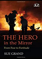 The Hero in the Mirror: From Fear to Fortitude (Relational Perspectives Book Series)