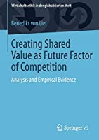 Creating Shared Value as Future Factor of Competition: Analysis and Empirical Evidence (Wirtschaftsethik in der globalisierten Welt)