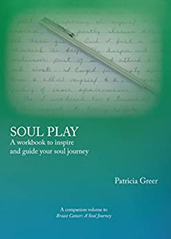 Soul Play: A Workbook to Inspire and Guide Your Soul Journey by [Greer, Patricia]