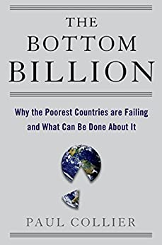 The Bottom Billion: Why the Poorest Countries are Failing and What Can Be Done About It (Grove Art) by [Collier, Paul]