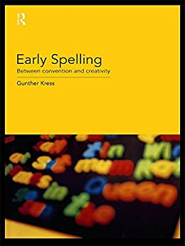 Early Spelling: From Convention to Creativity by [Kress, Gunther]