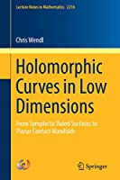 Holomorphic Curves in Low Dimensions: From Symplectic Ruled Surfaces to Planar Contact Manifolds (Lecture Notes in Mathematics)