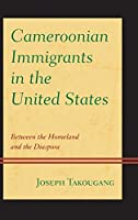 Cameroonian Immigrants in the United States: Between the Homeland and the Diaspora