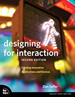 Designing for Interaction: Creating Innovative Applications and Devices (Voices That Matter)