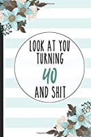 Look At You Turning 40 And Shit: Gift For Friend Lined Notebook / Journal Gift, 120 pages, 6x9 for Writing & Journaling