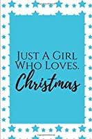 Just A Girl Who Loves Christmas: Christmas College Ruled Lined Notebook. Perfect For Gift.