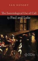 The Soteriological Use of Call by Paul and Luke (Australian College of Theology Monograph)