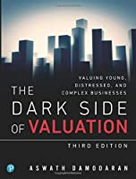 The Dark Side of Valuation: Valuing Young, Distressed, and Complex Businesses (3rd Edition) (Pear03)