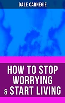 HOW TO STOP WORRYING & START LIVING by [Carnegie, Dale]