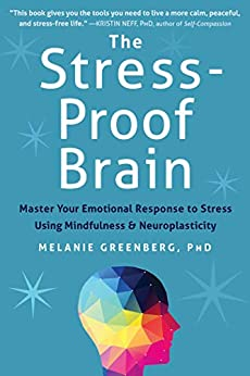 [Greenberg, Melanie]のThe Stress-Proof Brain: Master Your Emotional Response to Stress Using Mindfulness and Neuroplasticity (English Edition)