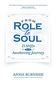 From Role to Soul: 15 Shifts on the Awakening Journey by [Burnside, Annie]