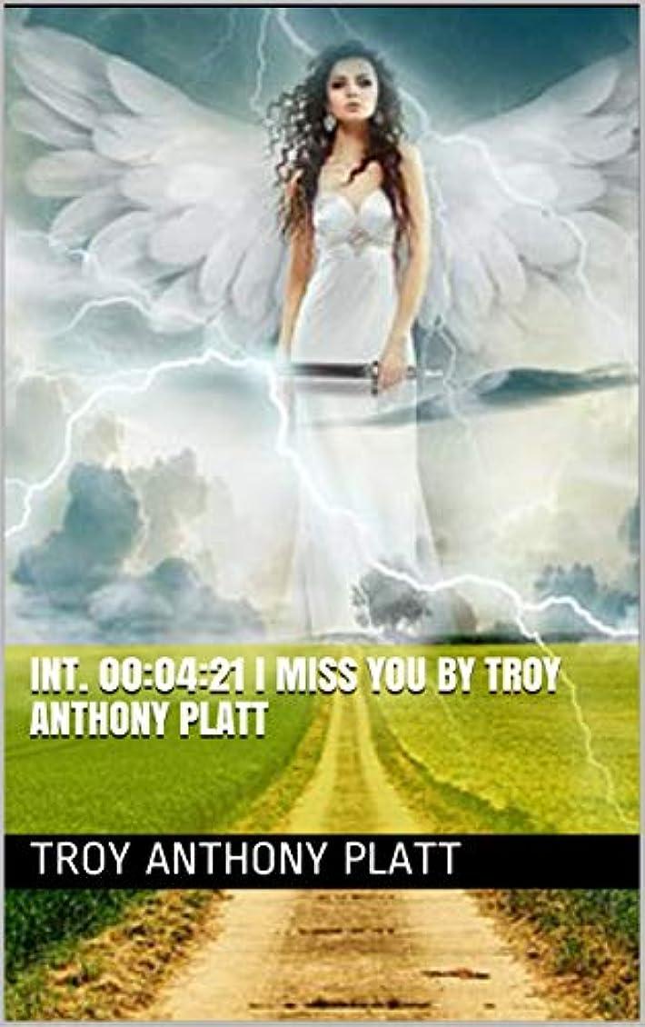 アレイフレア確率INT. 00:04:21 I MISS YOU By Troy Anthony Platt (English Edition)