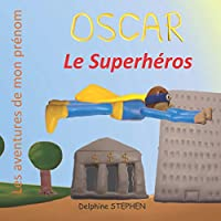 Oscar le Superhéros: Les aventures de mon prénom