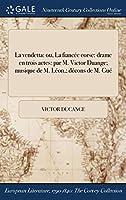 La Vendetta: Ou, La Fiancee Corse: Drame En Trois Actes: Par M. Victor Duange; Musique de M. Leon; Decons de M. Gue