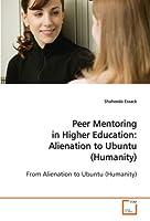 Peer Mentoring in Higher Education : Alienation to Ubuntu (Humanity): From Alienation to Ubuntu (Humanity)