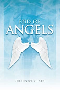 End of Angels: Book #1 of the Angel Story Saga by [Julius St. Clair]