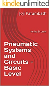 Pneumatic Systems and Circuits - Basic Level: In the SI Units (Fluid Power Educational Series Book 1) (English Edition)