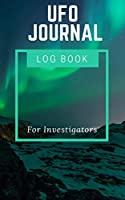 UFO Journal Log Book For Investigators: Paranormal Research Notebook As Sightings Evidence