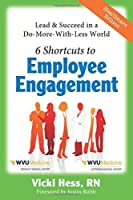 6 Shortcuts to Employee Engagement - WVU Medicine East / Blue Ridge CTC: Lead & Succeed in a Do-More-with-Less World