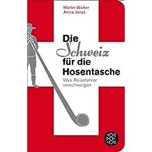 Die Schweiz für die Hosentasche: Was Reiseführer verschweigen (Fischer Taschenbibliothek) (German Edition)