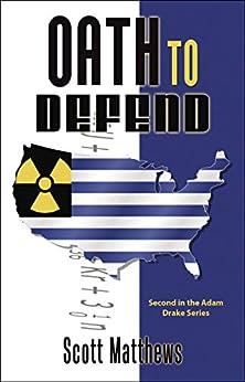 Oath To Defend (The Adam Drake series Book 2) by [Matthews, Scott]
