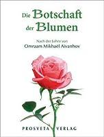 Die Botschaft der Blumen: Nach der Lehre von Omraam Mikhaël Aïvanhov