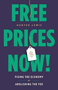 Free Prices Now!: Fixing the Economy by Abolishing the Fed