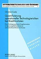 Quantifizierung Operationeller Technologierisiken Bei Kreditinstituten: Eine Ontologie-Zentrierte Vorgehensweise Im Spannungsfeld Bankinterner Und Aufsichtsrechtlicher Sichtweise (Informationstechnologie Und Okonomie)