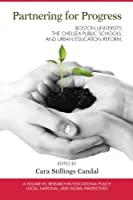 Partnering for Progress: Boston University, the Chelsea Public Schools, and Urban Education Reform (Research in Educational Policy: Local, National, and Global)