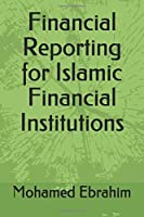 Financial Reporting for Islamic Financial Institutions