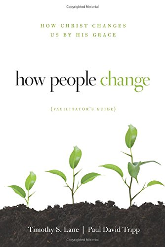 Download How People Change Facilitator's Guide: How Christ Changes Us by His Grace 193527385X