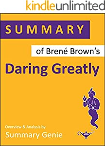 Summary of Brené Brown's Daring Greatly: How The Courage to Be Vulnerable Transforms the Way We Live, Love, Parent and Lead (English Edition)