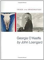 Image and Imagination: Georgia O'keeffe by John Loengard