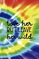 Love Her But Leave Her Wild: Notebook Journal Composition Blank Lined Diary Notepad 120 Pages Paperback Rainbow Spiral Stoner
