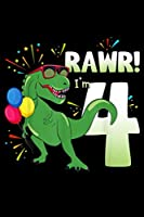 Rawr I'm 4: Birthday Dinosaur T Rex Rawr Im 4 Years Old Boys Gift Journal/Notebook Blank Lined Ruled 6X9 100 Pages
