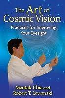 The Art of Cosmic Vision: Practices for Improving Your Eyesight by Mantak Chia Robert T. Lewanski(2010-03-09)
