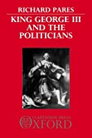 King George III and the Politicians (Comparative European Politics)