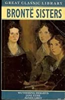 The Bronte Sisters/Wuthering Heights/Jane Eyre/Agnes Grey (Great Classic Library)